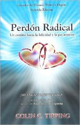 Perdon Radical: Un Camino Hacia la Felicidad y la Paz Interior