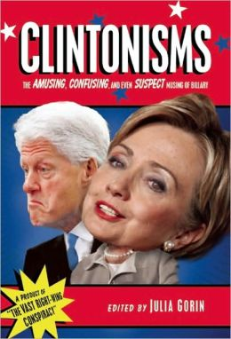 Clintonisms: The Amusing, Confusing and Even Suspect Musings, of Billary