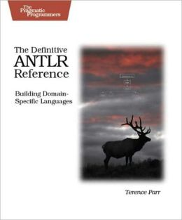 The Definitive ANTLR Reference: Building Domain-Specific Languages