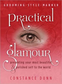 Practical Glamour: Presenting Your Most Beautiful and Polished Self to the World