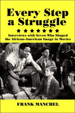 Every Step a Struggle: Interviews with Seven Who Shaped the African-American Image in Movies