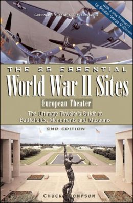 The 25 Essential World War II Sites: European Theater: The Ultimate Traveler's Guide to Battlefields, Monuments & Museums (Greenline Historic Travel)