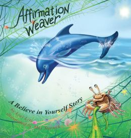 Affirmation Weaver: A Believe in Yourself Story, Designed to Help Children Boost Self-esteem While Decreasing Stress and Anxiety (Indigo Dreams)