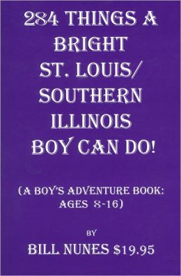 284 Things a Bright St. Louis/Southern Illinois Boy Can Do