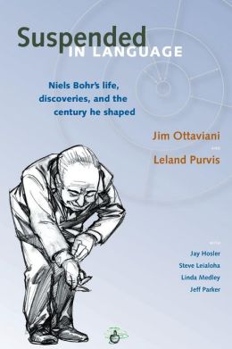 Suspended in Language: Niels Bohr's Life, Discoveries, and the Century He Shaped