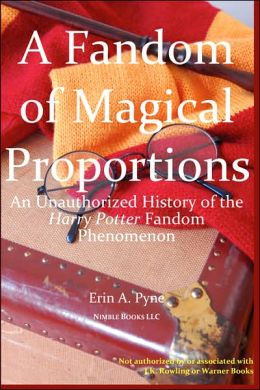 A Fandom of Magical Proportions: S: an Unauthorized History of the Harry Potter Phenomenon