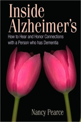 Inside Alzheimer's: How to Hear and Honor Connections with a Person Who Has Dementia