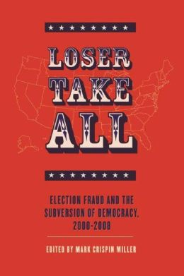 Loser Take All: Election Fraud and The Subversion of Democracy, 2000-2008