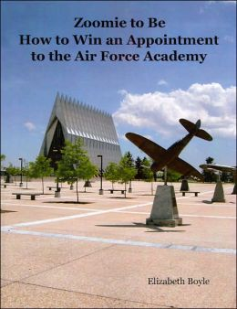 Zoomie to Be: How to Win an Appointment to the Air Force Academy