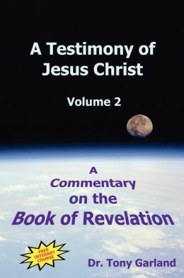 Testimony of Jesus Christ: A Commentary on the Book of Revelation
