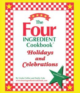 The Four Ingredient Cookbook Holidays & Celebrations