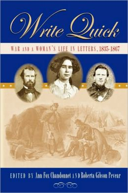 Write Quick: War and a Woman's Life in Letters, 1835-1867