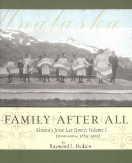 Family after All: Alaska's Jesse Lee Home, Vol. I, Unalaska 1889-1925