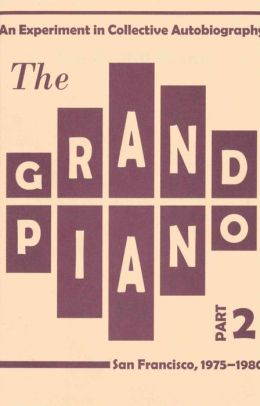 Grand Piano : An Experiment in Collective Autobiography, San Francisco, 1975-1980