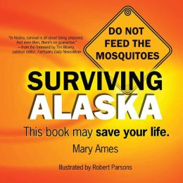 Surviving Alaska: This Book May Save Your Life