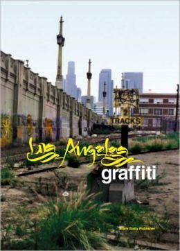 Graffiti Los Angels: Urban Angels Unite the Masses in America's Anti-City