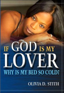 If God Is My Lover... Why Is My Bed So Cold?