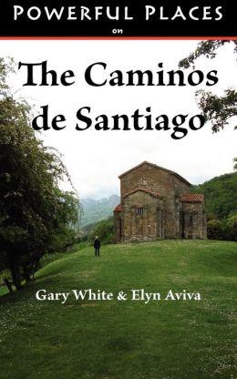 Powerful Places On The Caminos De Santiago