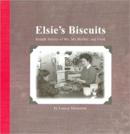 Elsie's Biscuits: Simple Stories of Me, My Mother, and Food