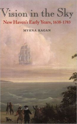 Vision in the Sky: New Haven's Early Years 1638-1783