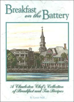 Breakfast on the Battery: A Charleston Chef's Collection of Breakfast and Tea Recipes
