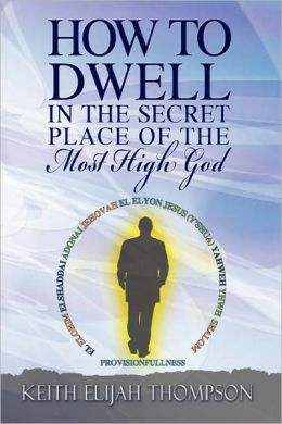 How to Dwell in the Secret Place of the Most High God