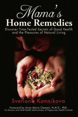 Mama's Home Remedies: Discover Time-Tested Secrets of Good Health and the Pleasures of Natural Living