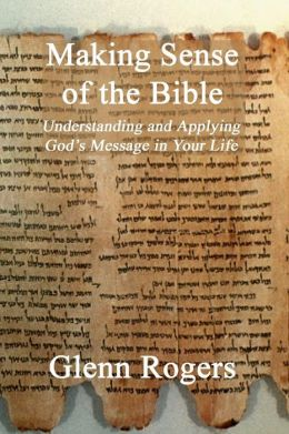 Making Sense of the Bible: Understanding and Applying God's Message in Your Life