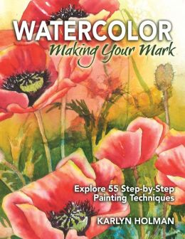 Watercolor - Making Your Mark: Explore 46 Step-by-Step Painting Techniques
