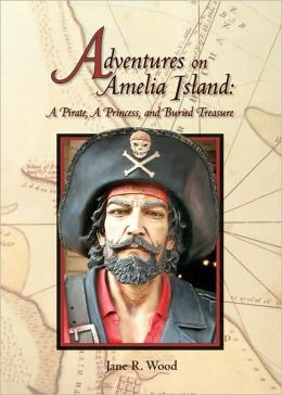 Adventures on Amelia Island : A Pirate, a Princess, and Buried Treasure