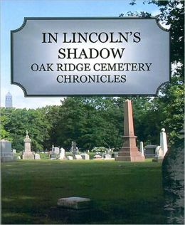 In Lincoln's Shadow: Oak Ridge Cemetery Chronicles