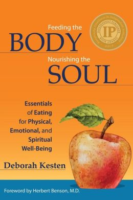 Feeding the Body, Nourishing the Soul: Essentials of Eating for Physical, Emotional, and Spiritual Well-Being