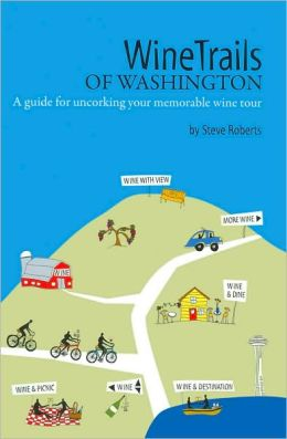 WineTrails of Washington: A Guide for Uncorking Your Memorable Wine Tour