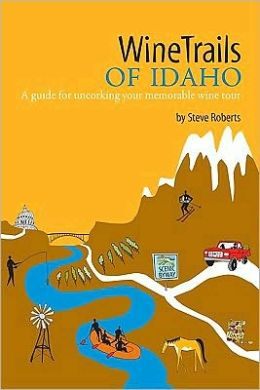 WineTrails of Idaho: A Guide for Uncorking Your Memorable Wine Tour