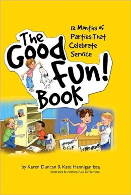 The Good Fun! Book: 12 Months of Parties That Celebrate Service