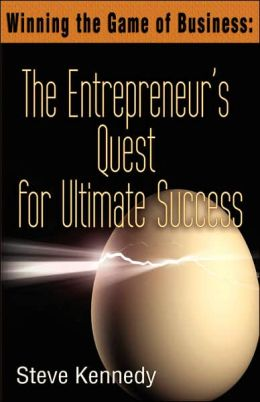 Winning the Game of Business: The Entrepreneur's Quest for Ultimate Success
