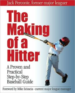 The Making of a Hitter: A Proven and Practical Step-by-Step Baseball Guide
