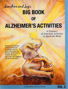 Sunshine and Joy's Big Book of Alzheimer's Activities Volume Two