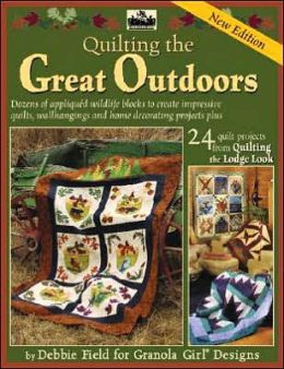 Granola Girl Quilting the Great Outdoors/Lodge Look: Dozens of Applique Wildlife Blocks to Create Impressive Quilts, Wallhangings and Home Decorating Projects Plus 24 Quilt Projects from Quilting the Lodge Look