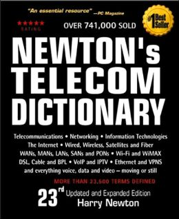 Newton's Telecom Dictionary, 23rd Edition: Telecommunications, Networking, Information Technologies, Wired, Wireless, Satellite, Fiber and the Internet