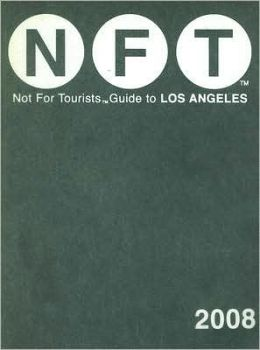 Not For Tourists (NFT) Guide to Los Angeles 2008