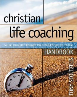 Christian Life Coaching Handbook : Calling and Destiny Discovery Tools for Christian Life Coaching