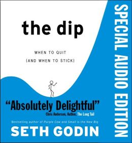 The Dip; When to Quit (and When to Stick)