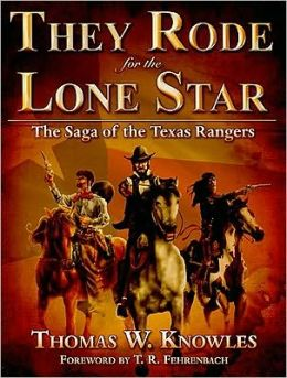 They Rode for the Lone Star: The Saga of the Texas Rangers