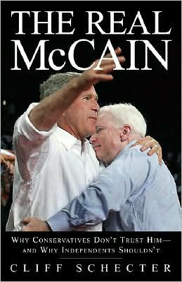 Real McCain: Why Conservatives Don't Trust Him and Why Independents Shouldn't