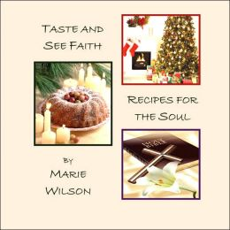 Taste and See Faith: Recipes for the Soul