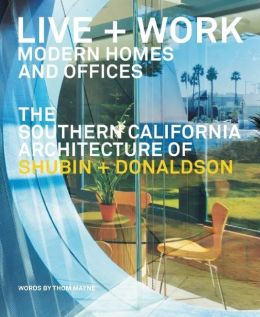 Live and Work: Modern Homes and Offices: The Southern California Architecture of Shubin and Donaldson