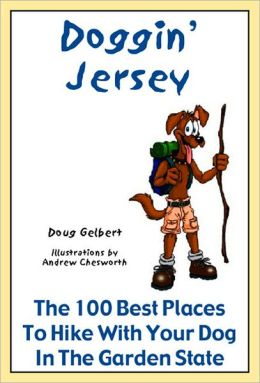 Doggin' Jersey: The 100 Best Places to Hike With Your Dogs in the Garden State