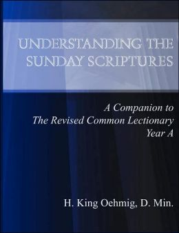 Understanding the Sunday Scriptures A Companion to The Revised Common Lectionary Year A