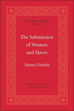 The Submission of Women and Slaves: Islamic Duality (The Islamic Trilogy - Volume II)